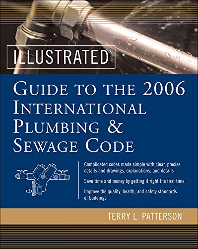 Illustrated Guide to the 2006 International Plumbing and Sewage Codes: Terry Patterson