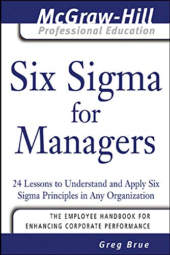 9780071455480: Six Sigma for Managers: 24 Lessons to Understand and Apply Six Sigma Principles in Any Organization (The McGraw-Hill Professional Education Series)