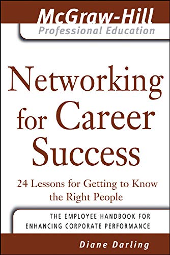 9780071456036: Networking for Career Success: 24 Lessons for Getting to Know the Right People (McGraw-Hill Professional Education Series)