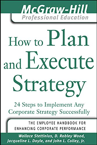 9780071456043: How to Plan and Execute Strategy: 24 Steps to Implement Any Corporate Strategy Successfully (McGraw-Hill Professional Education Series)