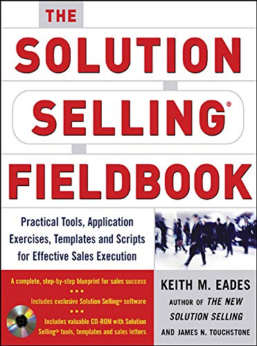 9780071456074: The Solution Selling Fieldbook: Practical Tools, Application Exercises, Templates and Scripts for Effective Sales Execution (Marketing/Sales/Advertising & Promotion)