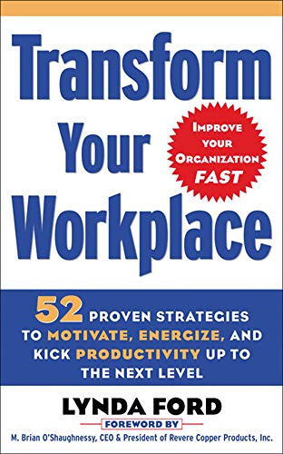9780071456197: Transform Your Workplace: 52 Proven Strategies to Motivate, Energize, and Kick Productivity Up to the Next Level