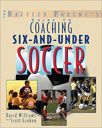 9780071456289: The Baffled Parent's Guide to Coaching 6-and-Under Soccer: A Baffled Parent's Guide (Baffled Parent's Guides)