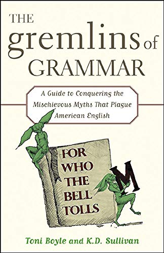 9780071456685: The Gremlins of Grammar: A Guide to Conquering the Myths That Plague American English