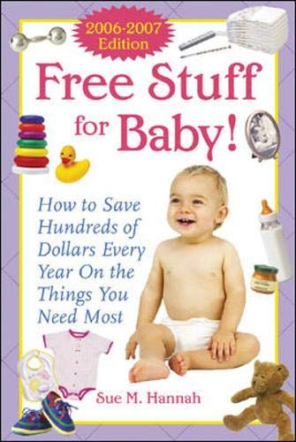 9780071457538: Free Stuff for Baby! 2006-2007 edition: How to Save Hundreds of Dollars Every Year on the Things You Need Most