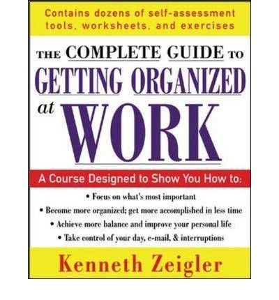 9780071457774: The Complete Guide to Getting Organized at Work: Set Goals, Establish Priorities, and Manage Your Time -- Once and for All