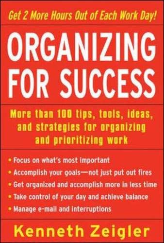 9780071457781: Organizing for Success: More than 100 tips, tools, ideas, and strategies for organizing and prioritizing work
