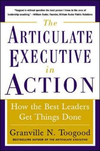 9780071457880: The Articulate Executive in Action: How the Best Leaders Get Things Done: The Articulate Executive in Action: How Leaders Get Things Done