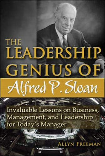 9780071457965: The Leadership Genius of Alfred P. Sloan: Invaluable Lessons on Business, Management, and Leadership for Today's Manager