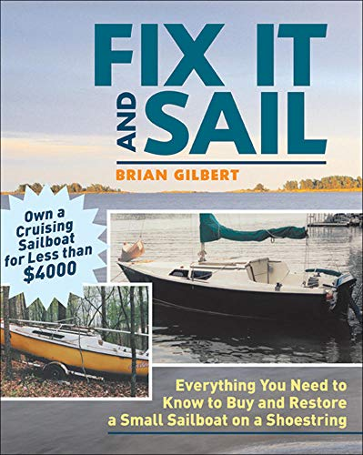 9780071458092: Fix It and Sail: Everything You Need To Know To Buy And Retore A Small Sailboat On A Shoestring: Everything You Need to Know to Buy and Restore a Small Sailboat on a Shoestring