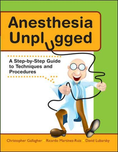 Anesthesia Unplugged: A Step-By-Step Guide to Techniques and Procedures: Christopher Gallagher,...