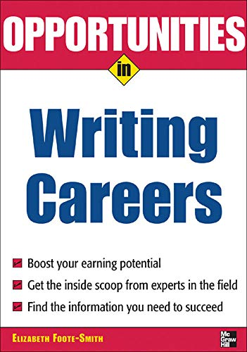 Opportunities in Writing Careers (Opportunities inâ ¦Series): Elizabeth Foote-Smith