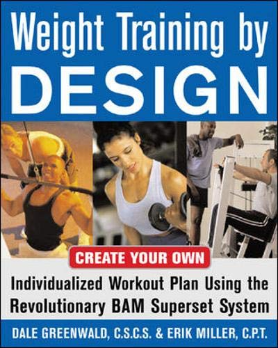 9780071458887: Weight Training By Design: Customize Your Own Fitness and Weight Loss Program Using the Revolutionary BAM Superset System