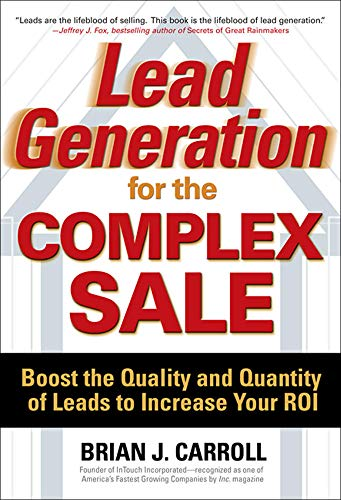 9780071458979: Lead Generation for the Complex Sale: Boost the Quality and Quantity of Leads to Increase Your ROI
