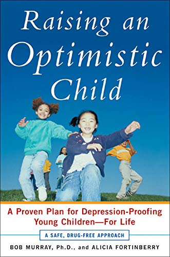 9780071459488: Raising an Optimistic Child: A Proven Plan for Depression-Proofing Young Children--For Life
