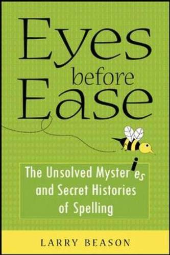 9780071459549: Eyes Before Ease: The Unsolved Mysteries and Secret Histories of Spelling