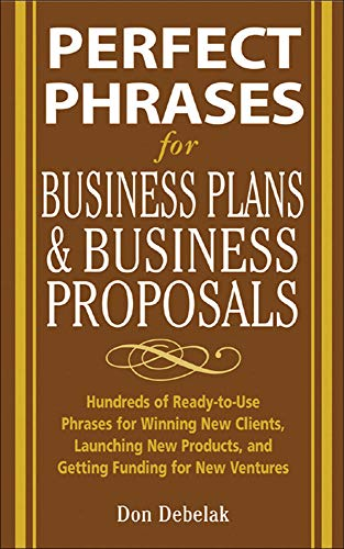 9780071459945: Perfect Phrases for Business Proposals and Business Plans: Hundreds of Ready-to-use Phrases for Winning New Clients, Launching New Products, and Getting the Funding You Need (Perfect Phrases Series)