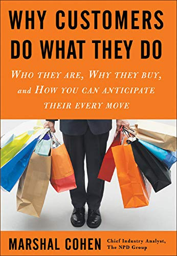 9780071460361: Why Customers Do What They Do: Who They Are, Why They Buy, and How You Can Anticipate Their Every Move