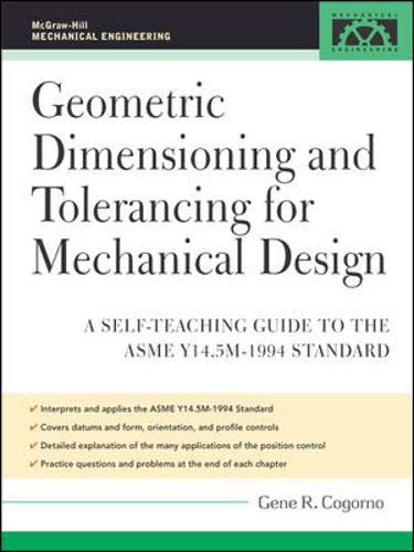 9780071460705: Geometric Dimensioning and Tolerancing for Mechanical Design: A Self-Teaching Guide to ANSI Y 14.5M1982 and ASME Y 14.5M1994 Standards (McGraw-Hill Mechanical Engineering)