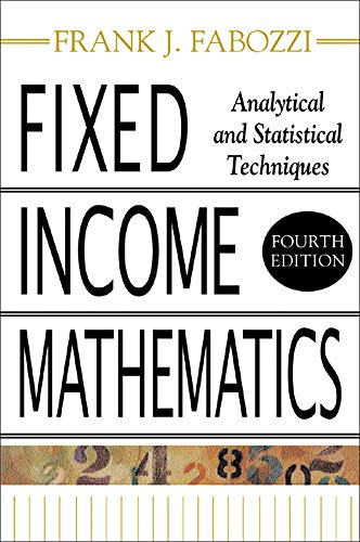 Fixed Income Mathematics, 4E: Analytical & Statistical: Fabozzi, Frank J.