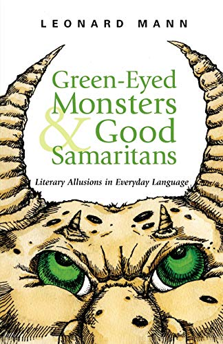 9780071460835: Green-Eyed Monsters and Good Samaritans: Literary Allusions in Everyday Language