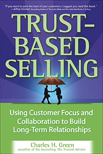 9780071461948: Trust-Based Selling: Using Customer Focus and Collaboration to Build Long-Term Relationships