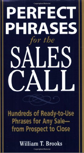 9780071462013: Perfect Phrases for the Sales Call: Hundreds of Ready-to-use Phrases for Any Sale-from Prospect to Close (Perfect Phrases Series)