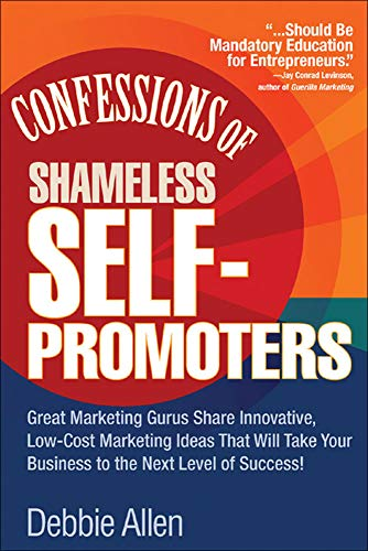 9780071462020: Confessions of Shameless Self-Promoters: Great Marketing Gurus Share Their Innovative, Proven, and Low-Cost Marketing Strategies to Maximize Your Success! (Business Books)