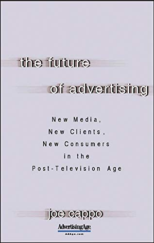9780071462150: The Future of Advertising: New Media, New Clients, New Consumers in the Post-Television Age (Marketing/Sales/Adv & Promo)