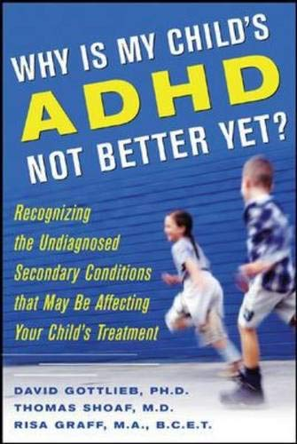 Why Is My Child's ADHD Not Better Yet? (9780071462211) by Gottlieb, David; Shoaf, Thomas; Graff, Risa