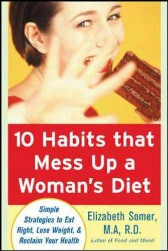 10 HABITS THAT MESS UP A WOMAN'S DIET : Simple Strategies to Eat Right, Lose Weight and ...