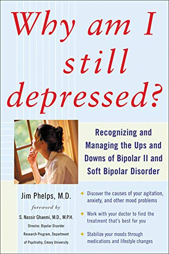 Why Am I Still Depressed? Recognizing and Managing the Ups and Downs of Bipolar II and Soft Bipol...