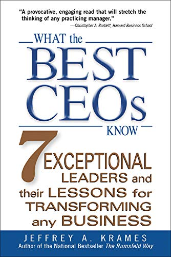 9780071462525: What the Best CEOs Know: 7 Exceptional Leaders and Their Lessons for Transforming Any Business