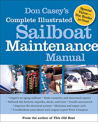 9780071462846: Don Casey's Complete Illustrated Sailboat Maintenance Manual: Including Inspecting the Aging Sailboat, Sailboat Hull and Deck Repair, Sailboat Refinishing, Sailbo (International Marine-RMP)