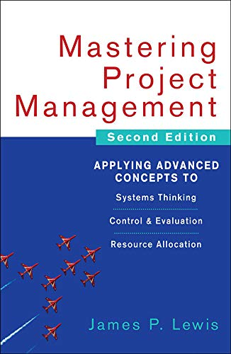 9780071462914: Mastering Project Management: Applying Advanced Concepts to Systems Thinking, Control & Evaluation, Resource Allocation (General Finance & Investing)