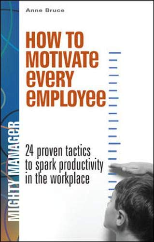 9780071463300: How to Motivate Every Employee: 24 Proven Tactics to Spark Productivity in the Workplace (Mighty Managers Series)