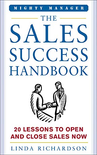 9780071463317: The Sales Success Handbook: How to Open Opportunity and Close Every Sale (Mighty Managers Series)