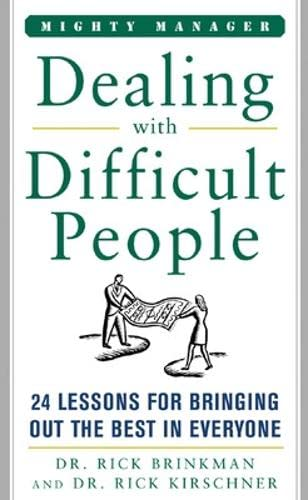 9780071463331: Dealing With Difficult People: 24 Lessons for Bring Out the Best In Everyone: 24 Lessons for Bringing Out the Best in Everyone (Mighty Managers Series)