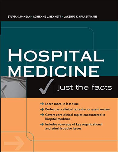 Hospital Medicine: Just the Facts: Adrienne L. Bennett,Lakshmi K. Halasyamani,Sylvia C. McKean