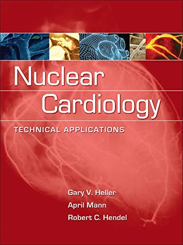 Nuclear Cardiology: Technical Applications: Heller, Gary V.;