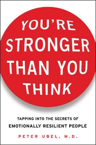 9780071464802: You're Stronger Than You Think: Tapping into the Secrets of Emotionally Resilient People