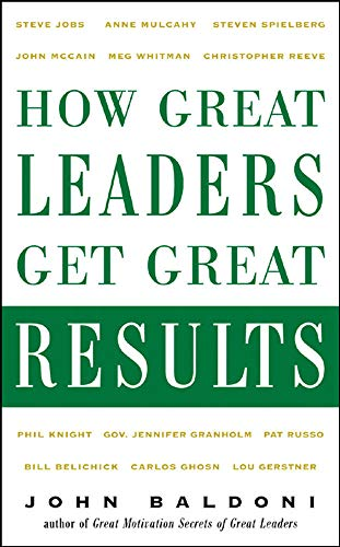 9780071464871: How Great Leaders Get Great Results