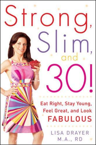 9780071464970: Strong, Slim, and 30: Eat Right, Stay Young, Feel Great, and Look Fabulous!