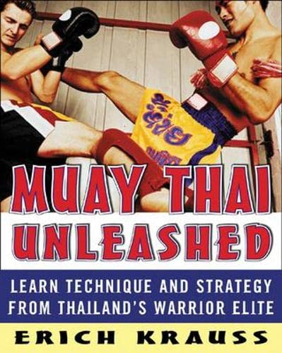 9780071464994: Muay Thai Unleashed: Learn Technique and Strategy from Thailand's Warrior Elite