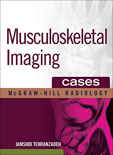 Musculoskeletal Imaging Cases (McGraw-Hill Radiology): Jamshid Tehranzadeh