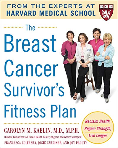 9780071465786: The Breast Cancer Survivor's Fitness Plan: A Doctor-Approved Workout Plan For a Strong Body and Lifesaving Results (Harvard Medical School Guides)