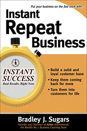 9780071466660: Instant Repeat Business (Instant Success Series)