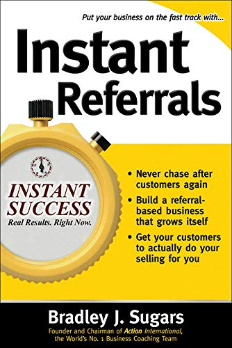 9780071466677: Instant Referrals: How to Turn Existing Customers into Your #1 Promoters (Instant Success)