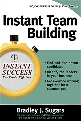 9780071466691: Instant Team Building: How to Build and Sustain a Winning Team for Business Success (Instant Success Series)