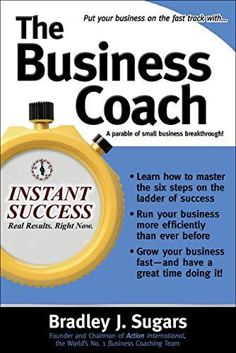 9780071466721: The Business Coach: A Millionaire Entrepreneuer Reveals the 6 Critical Steps to Business Success (Instant Success Series)